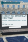Screening European Heritage : Creating and Consuming History on Film - Book