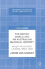 The British World and an Australian National Identity : Anglo-Australian Cricket, 1860-1901 - Book