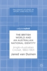 The British World and an Australian National Identity : Anglo-Australian Cricket, 1860-1901 - eBook