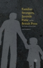 Familiar Strangers, Juvenile Panic and the British Press : The Decline of Social Trust - eBook