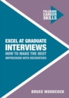 Excel at Graduate Interviews : How to Make the Best Impression with Recruiters - eBook