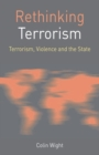Rethinking Terrorism : Terrorism, Violence and the State - eBook