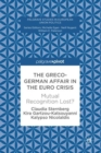 The Greco-German Affair in the Euro Crisis : Mutual Recognition Lost? - eBook