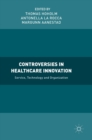 Controversies in Healthcare Innovation : Service, Technology and Organization - Book