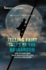 Telling Fairy Tales in the Boardroom : How to Make Sure Your Organization Lives Happily Ever After - Book
