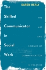 The Skilled Communicator in Social Work : The Art and Science of Communication in Practice - eBook