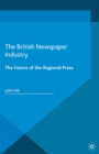 The British Newspaper Industry : The Future of the Regional Press - eBook