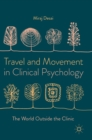 Travel and Movement in Clinical Psychology : The World Outside the Clinic - Book