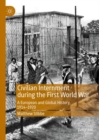 Civilian Internment during the First World War : A European and Global History, 1914-1920 - eBook