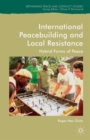 International Peacebuilding and Local Resistance : Hybrid Forms of Peace - Book