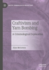 Craftivism and Yarn Bombing : A Criminological Exploration - Book
