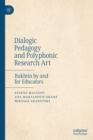 Dialogic Pedagogy and Polyphonic Research Art : Bakhtin by and for Educators - eBook