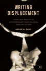 Writing Displacement : Home and Identity in Contemporary Post-Colonial English Fiction - eBook