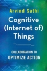 Cognitive (Internet of) Things : Collaboration to Optimize Action - Book
