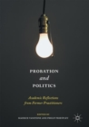 Probation and Politics : Academic Reflections from Former Practitioners - eBook