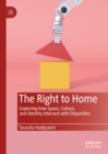 The Right to Home : Exploring How Space, Culture, and Identity Intersect with Disparities - eBook