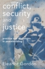 Conflict, Security and Justice : Practice and Challenges in Peacebuilding - Book