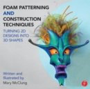 Foam Patterning and Construction Techniques : Turning 2D Designs into 3D Shapes - Book