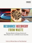 Resource Recovery from Waste : Business Models for Energy, Nutrient and Water Reuse in Low- and Middle-income Countries - Book