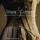 Stays and Corsets : Historical Patterns Translated for the Modern Body - Book