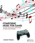 Composing Music for Games : The Art, Technology and Business of Video Game Scoring - Book