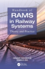 Handbook of RAMS in Railway Systems : Theory and Practice - Book