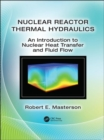 Nuclear Reactor Thermal Hydraulics : An Introduction to Nuclear Heat Transfer and Fluid Flow - Book