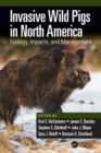 Invasive Wild Pigs in North America : Ecology, Impacts, and Management - Book