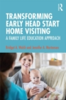 Transforming Early Head Start Home Visiting : A Family Life Education Approach - Book