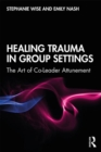 Healing Trauma in Group Settings : The Art of Co-Leader Attunement - Book