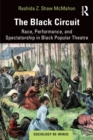 The Black Circuit : Race, Performance, and Spectatorship in Black Popular Theatre - Book