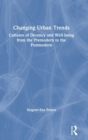 Changing Urban Trends : Cultures of Decency and Well-being from the Premodern to the Postmodern - Book