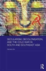 Secularism, Decolonisation, and the Cold War in South and Southeast Asia - Book