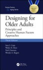 Designing for Older Adults : Principles and Creative Human Factors Approaches, Third Edition - Book