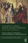 The Agency of Things in Medieval and Early Modern Art : Materials, Power and Manipulation - Book