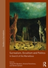 Surrealism, Occultism and Politics : In Search of the Marvellous - Book