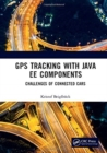 GPS Tracking with Java EE Components : Challenges of Connected Cars - Book