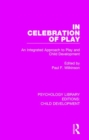 In Celebration of Play : An Integrated Approach to Play and Child Development - Book