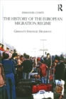 The History of the European Migration Regime : Germany's Strategic Hegemony - Book