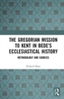 The Gregorian Mission to Kent in Bede's Ecclesiastical History : Methodology and Sources - Book