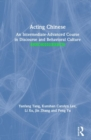 Acting Chinese : An Intermediate-Advanced Course in Discourse and Behavioral Culture - Book