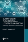 Supply Chain Engineering and Logistics Handbook : Inventory and Production Control - Book