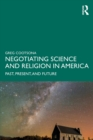 Negotiating Science And Religion In America : Past, Present, And Future - Book