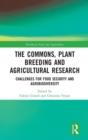 The Commons, Plant Breeding and Agricultural Research : Challenges for Food Security and Agrobiodiversity - Book