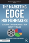 The Marketing Edge for Filmmakers: Developing a Marketing Mindset from Concept to Release - Book