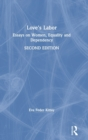 Love's Labor : Essays on Women, Equality and Dependency - Book