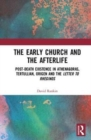 The Early Church and the Afterlife : Post-death existence in Athenagoras, Tertullian, Origen and The Letter to Rheginos - Book