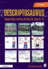Descriptosaurus : Supporting Creative Writing for Ages 8-14 - Book