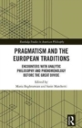 Pragmatism and the European Traditions : Encounters with Analytic Philosophy and Phenomenology before the Great Divide - Book