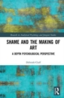 Shame and the Making of Art : A Depth Psychological Perspective - Book